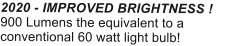2020 - IMPROVED BRIGHTNESS ! 900 Lumens the equivalent to a conventional 60 watt light bulb!